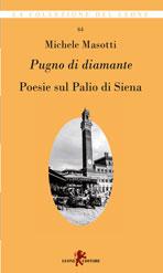 Michele Masotti, Pugno di diamante. Poesie sul Palio di Siena, Pordenone, Leone editore, 2016